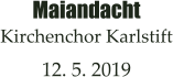 Maiandacht Kirchenchor Karlstift  12. 5. 2019